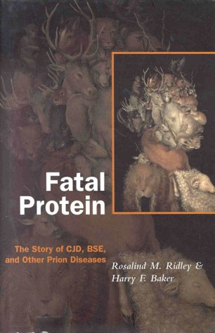 Fatal Protein: The Story of CJD, BSE, and Other Prion Diseases