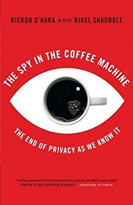 The Spy In The Coffee Machine: The End of Privacy as We Know it by Kieron O'Hara (2008-03-03) by Oneworld Publications