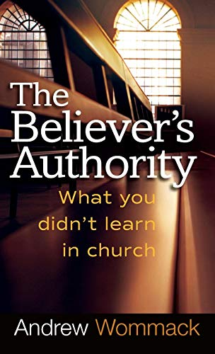 Believers Authority What You Didnt Learn in Church [Wommack, Andrew] (Tapa Dura)