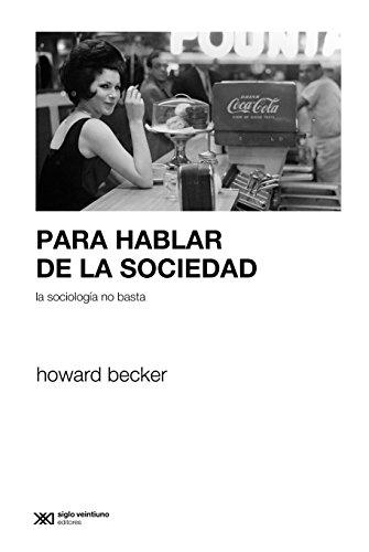 Descargar Libro Para Hablar De La Sociedad La Sociología No Basta Howard Becker