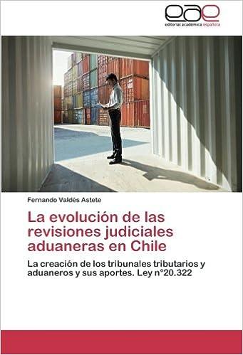 La evolución de las revisiones judiciales aduaneras en Chile: La creación de los tribunales tributarios y aduaneros y sus aportes.