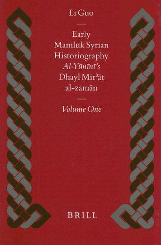 Early Mamluk Syrian Historiography: Al-Yunini's Dhayl Mir'at Al-Zaman (Islamic History and Civilization. Studies and Texts, V. 21) (English and Arabic Edition) by Brill