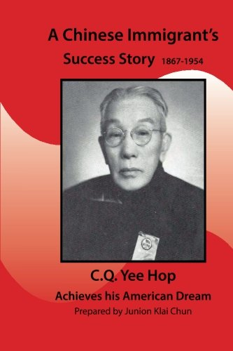 A Chinese Immigrant's Success Story 1867-1954: C.Q.Yee Hop Achieves His American Dream