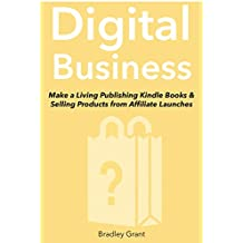 Digital Business (Work at Home Bundle): Make a Living Publishing Kindle Books & Selling Products from Affiliate Launches