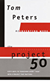 """The Project50 (Reinventing Work): Fifty Ways to Transform Every """"Task"""" into a Project That Matters!"""