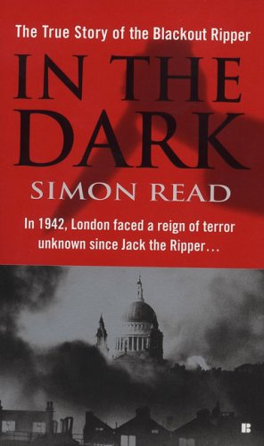 Read Online In the Dark: The True Story of the Blackout Ripper pdf epub