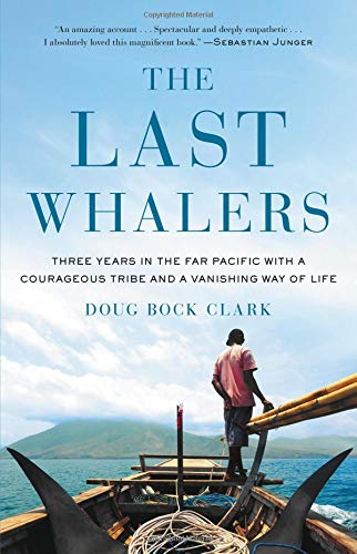 The Last Whalers: Three Years in the Far Pacific with a Courageous Tribe and a Vanishing Way of Life