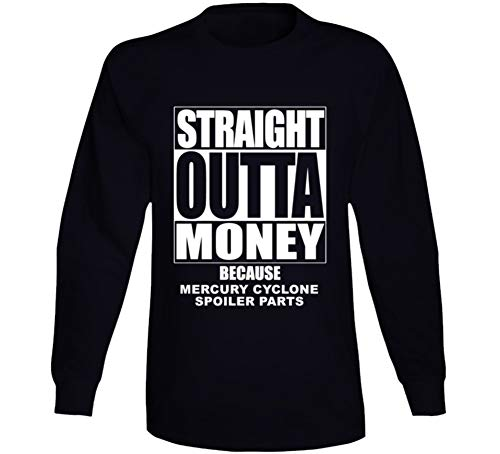 Straight Outta Money Mercury Cyclone Spoiler Car Lover Enthusiast Long Sleeve T Shirt XL Black