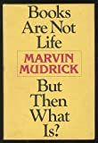 Books Are Not Life but Then What Is?, Marvin Mudrick, 0195025083