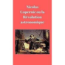 Nicolas Copernic ou la Révolution astronomique (French Edition)
