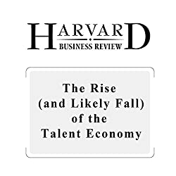 The Rise (and Likely Fall) of the Talent Economy (Harvard Business Review)