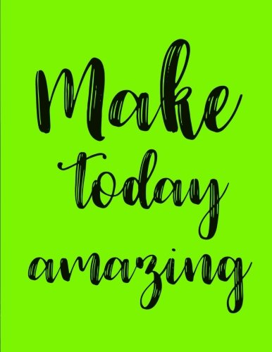 Make Today Amazing: Lime Green Daily Journal Notebook, 100 Pages College Ruled (Large, 8.5 x 11 in) (Inspirational Quotes) (Volume 2)