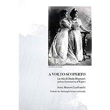 A Volto Scoperto: La Vita Di Huda Shaarawi, Prima Femminista D'Egitto (Italian Edition)