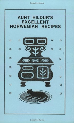 Aunt Hildur's Excellent Norwegian Recipes by Richard A. Thorud