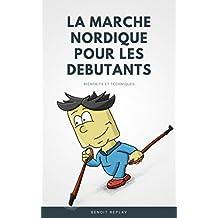 La marche nordique pour les débutants (French Edition)