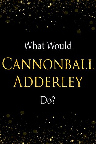 What Would Cannonball Adderley Do?: Cannonball Adderley Designer ()