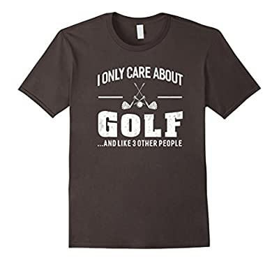 I Only Care About Golf T-shirt Unisex Funny Golfer Gift