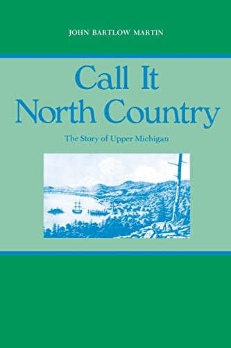 Call It North Country: The Story of Upper Michigan (Great Lakes Books Series)