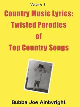 Country Music Lyrics: Twisted Parody Lyrics of Top Country Songs (Country Music Parody Lyrics Book 1) by [Bubba Joe Aintwright]