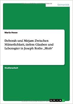 Book Deborah und Mirjam: Zwischen M??tterlichkeit, tiefem Glauben und Lebensgier in Joseph Roths Hiob by Maria Hesse (2013-07-26)