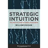 Strategic Intuition: The Creative Spark in Human Achievement