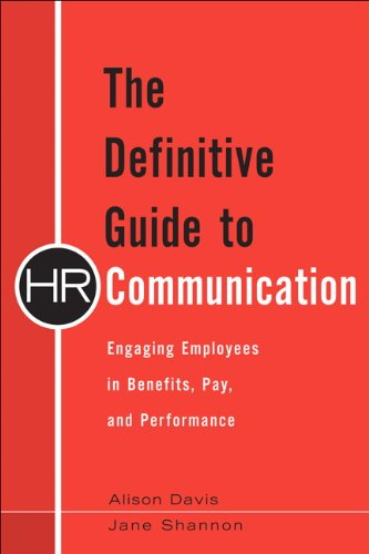 The Definitive Guide to HR Communication: Engaging Employees in Benefits, Pay, and Performance by Alison Davis , Jane Shannon, Publisher : FT Press