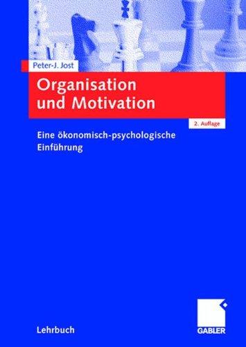 Organisation und Motivation: Eine ökonomisch-psychologische Einführung