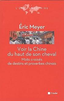 Voir la Chine du haut de son cheval : Mots croisés de destins et proverbes chinois par Meyer