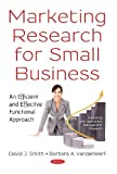 Marketing Research for Small Business: An Efficient and Effective Functional Approach (Marketing and Operations Management Research)