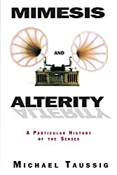 Mimesis and Alterity: A Particular History of the Senses: A Particular Study of the Senses