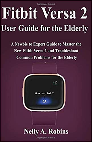 Fitbit Versa 2 User Guide for the Elderly: A Newbie to ...