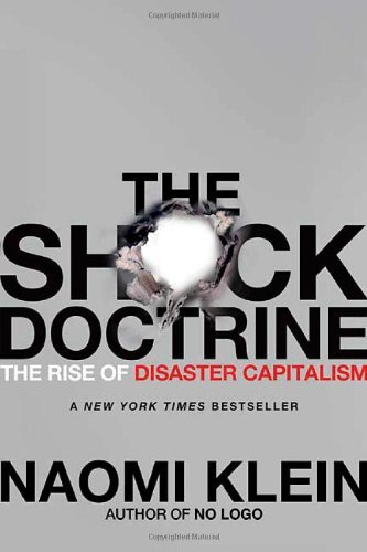 By Naomi Klein - The Shock Doctrine: The Rise of Disaster Capitalism (12.2.2006)