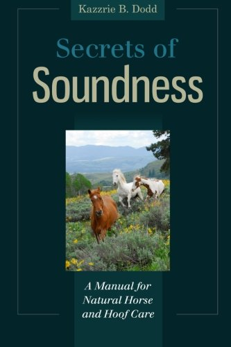 - Secrets of Soundness: A Manual for Natural Horse and Hoof Care