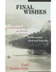 Final Wishes: A Cautionary Tale On Death, Dignity and Physician-Assisted Suicide