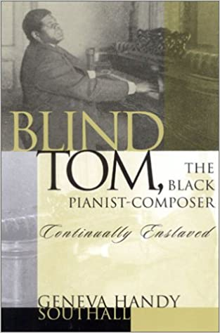 Blind Tom, the Black Pianist-Composer (1849-1908): Continually ...