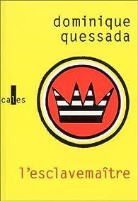 L'Esclavemaître par Dominique Quessada
