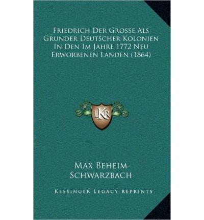Friedrich Der Grosse ALS Grunder Deutscher Kolonien in Den Im Jahre 1772 Neu Erworbenen Landen (1864) (Hardback)(German) - Common pdf epub