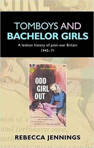 Tomboys and Batchelor Girls: A Lesbian History of Post-war Britain, 1945-71: A Lesbian History of Post-war Britain