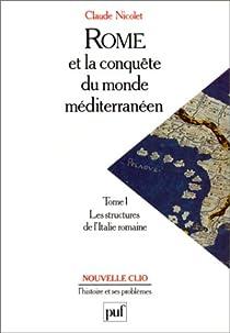 Rome et la conquête du monde méditerranéen. Tome 1 : Les stuctures de l'Italie romaine par Nicolet