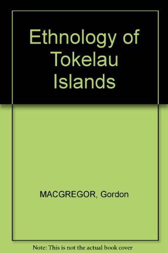 Ethnology of Tokelau Islands (Bernice P. Bishop Museum Bulletin 146)
