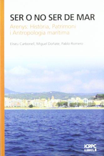 Descargar Libro Ser O No Ser De Mar: Arenys: Història, Patrimoni I Antropologia Marítima Eliseu Carbonell Camós