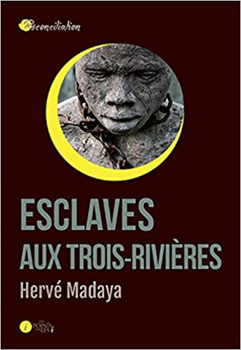 Amazonfr Esclaves Aux Trois Rivières Madaya Hervé Livres