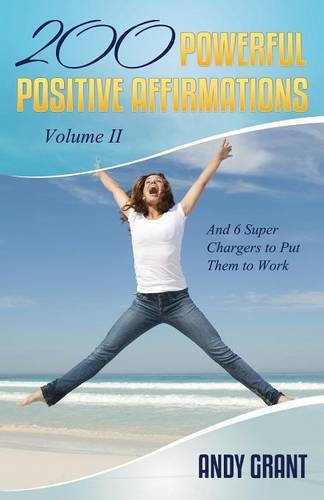 Download 200 Powerful Positive Affirmations Volume II and 6 Super Chargers to Put Them to Work PDF