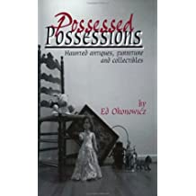Possessed Possessions : Haunted Antiques, Furniture and Collectibles