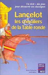 Lancelot, les chevaliers de la table ronde par Anne-Catherine Vivet-Rémy