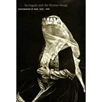 Sevruguin Persian Image: Photographs of Iran, 1870-1930