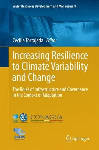 Increasing Resilience to Climate Variability and Change: The Roles of Infrastructure and Governance in the Context of Adaptation (Water Resources Development and Management)