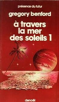 À travers la mer des soleils, tome 1 par Gregory Benford