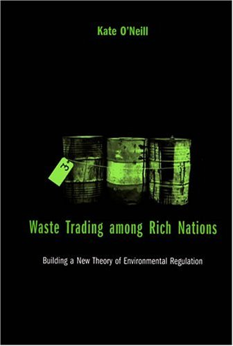 Waste Trading among Rich Nations: Building a New Theory of Environmental Regulation (American and Comparative Environmental Policy)