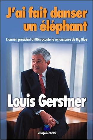J'ai fait danser un éléphant : L'ancien président d'IBM raconte la renaissance de Big Blue pdf